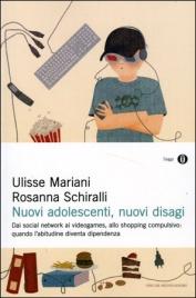 NUOVI ADOLESCENTI, NUOVI DISAGI Dai social network ai videogames, allo shopping compulsivo: quando l'abitudine diventa dipendenza di Rosanna Schiralli, Ulisse Mariani
