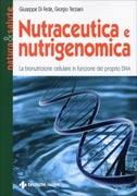 NUTRACEUTICA E NUTRIGENOMICA La bionutrizione cellulare in funzione del proprio DNA di Giuseppe Di Fede, Giorgio Terziani