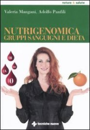 NUTRIGENOMICA - GRUPPI SANGUIGNI E DIETA di Valeria Mangani, Adolfo Panfili