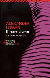 IL NARCISISMO L'identità rinnegata di Alexander Lowen