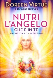 NUTRI L'ANGELO CHE è IN TE Nutrition for Intuition di Doreen Virtue, Robert Reeves
