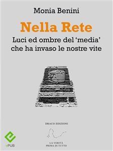 """NELLA RETE (EBOOK) Luci e ombre del """"media"""" che ha invaso le nostre vite di Monia Benini"""