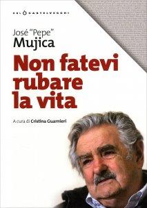"""NON FATEVI RUBARE LA VITA """"Un applauso a Pepe Mujica! Quando sarebbe belli se i politici imparassero da lui e seguissero il suo esempio."""" di José Mujica"""