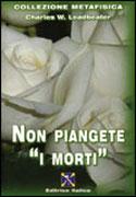 """NON PIANGETE """"I MORTI"""" di C. W. Leadbeater"""