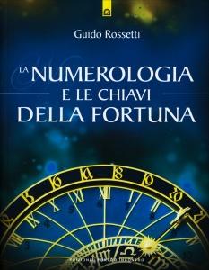 LA NUMEROLOGIA E LE CHIAVI DELLA FORTUNA di Guido Rossetti
