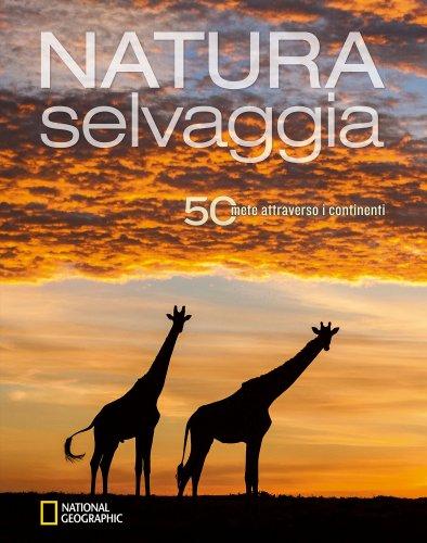Natura Selvaggia - 50 Mete Attraverso i Continenti