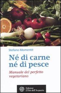 Né di Carne né di Pesce - Manuale del Perfetto Vegetariano