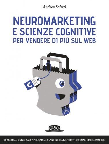 Neuromarketing e Scienze Cognitive per Vendere di Più sul Web (eBook)