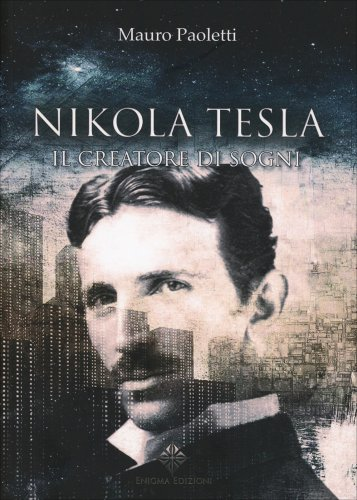 Nikola Tesla - Il Creatore dei Sogni