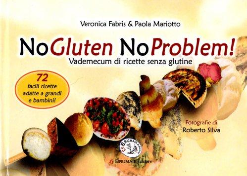 No Gluten No Problem - Vademecum di Ricette Senza Glutine