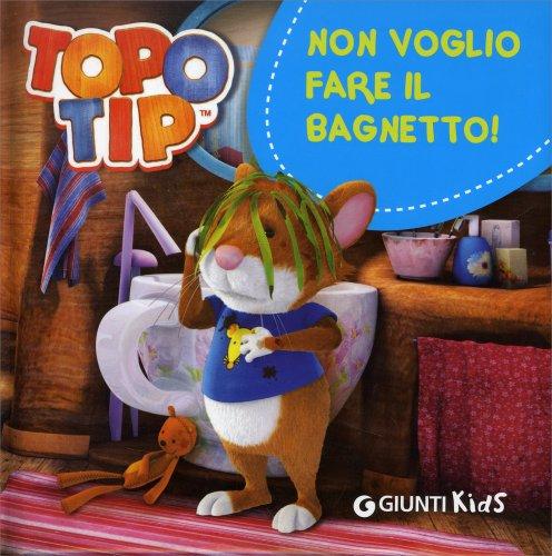 Topo Tip - Non Voglio Fare Il Bagnetto!