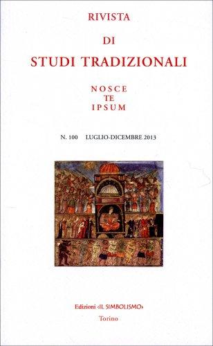 Rivista di Studi Tradizionali Nosce Te Ipsum n. 100 - Luglio/Dicembre 2013