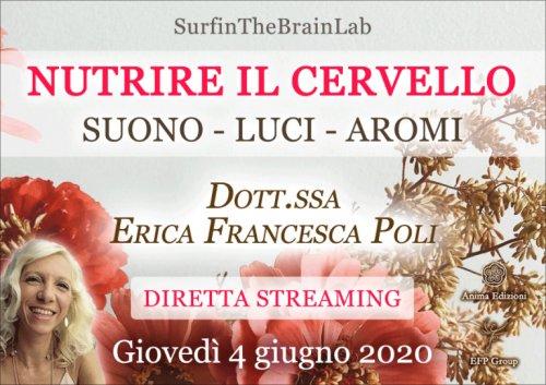 """Diretta Streaming """"Nutrire Il Cervello - Suono, luci, aromi"""" - Giovedì 4 Giugno 2020"""