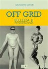 Off Grid - Bellezza & Degenerazione (Ebook)