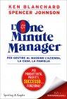 L'One Minute Manager - Per Gestire al Massimo l'Azienda, la Casa e la Famiglia