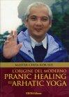 L'Origine del Moderno Pranic Healing ed Arhatic Yoga