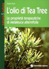 L'OLIO DI TEA TREE Le proprietà terapeutiche di Melaleuca alternifolia di Susan Drury