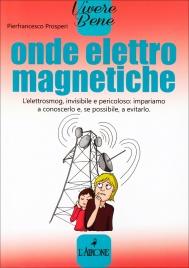 ONDE ELETTROMAGNETICHE L'elettrosmog, invisibile e pericoloso: impariamo a conoscere e, se possibile, a evitarlo