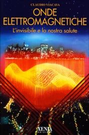 ONDE ELETTROMAGNETICHE L'invisibile e la nostra salute di Claudio Viacava
