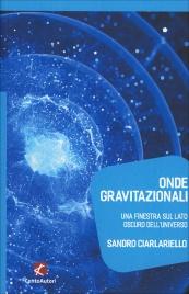 ONDE GRAVITAZIONALI Una finestra sul lato oscuro dell'universo di Sandro Ciarlariello