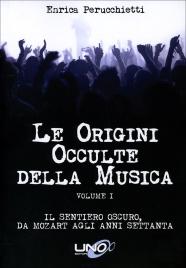 LE ORIGINI OCCULTE DELLA MUSICA - VOLUME 1 di Enrica Perucchietti