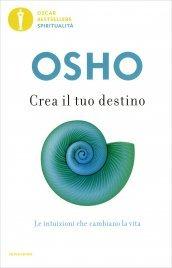 CREA IL TUO DESTINO Le intuizioni che cambiano la vita di Osho