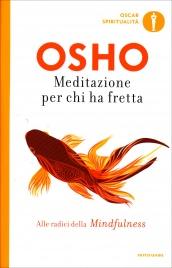 MEDITAZIONE PER CHI HA FRETTA Alle radici della Minfulness di Osho
