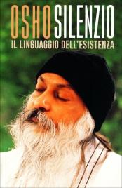 SILENZIO - IL LINGUAGGIO DELL'ESISTENZA di Osho