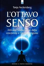 L'OTTAVO SENSO Attivare l'espansione della coscienza e l'autoguarigione di Tanja Aeckersberg