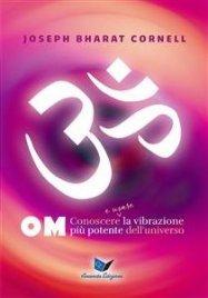 OM - Conoscere e Usare la Vibrazione Più Potente dell'Universo (eBook)