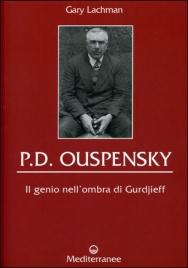 P.D. Ouspensky - Il Genio nell'Ombra di Gurdjieff