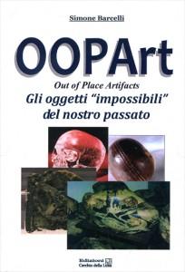 """OOPART - OUT OF PLACE ARTIFACTS Gli oggetti """"impossibili"""" del nostro passato di Simone Barcelli"""