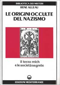 LE ORIGINI OCCULTE DEL NAZISMO di René Alleau