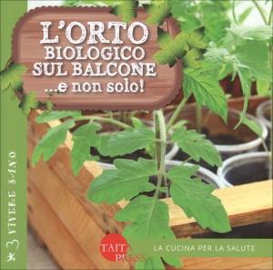 L'ORTO BIOLOGICO SUL BALCONE ...e non solo! di Floriano Ferrero