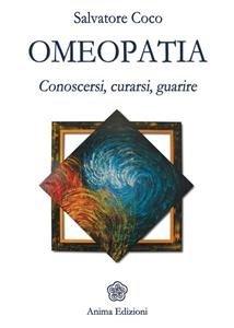 Omeopatia - Conoscersi Curarsi Guarire (eBook)