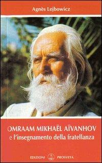 Omraam Mikhaël Aïvanhov e l'Insegnamento della Fratellanza