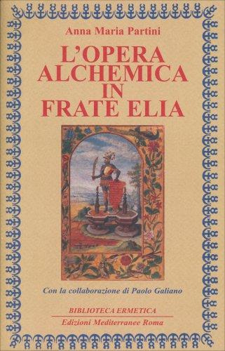 L'Opera Alchemica in Frate Elia