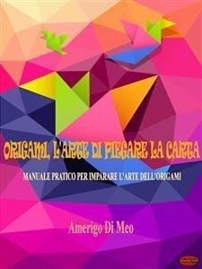 Origami, l'Arte di Piegare la Carta (eBook)