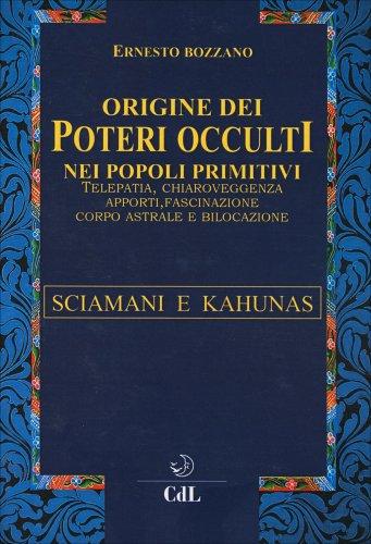 Sciamani e Kahunas - Origine dei Poteri Occulti nei Popoli Primitivi