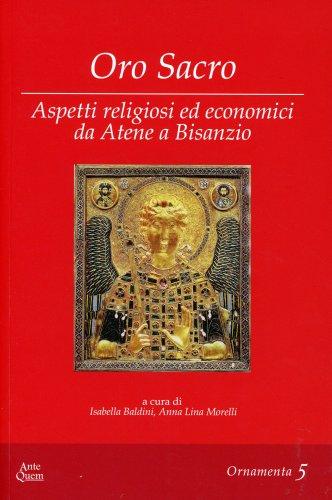Oro Sacro - Aspetti Religiosi ed Economici da Atene a Bisanzio