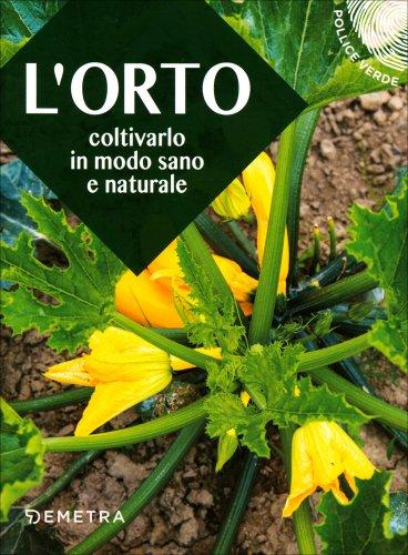 L'Orto - Coltivarlo in Modo Sano e Naturale