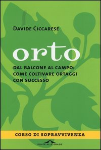Orto - Dal Balcone al Campo: Come Coltivare Ortaggi con Successo