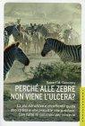Perchè alle Zebre Non Viene l'Ulcera?
