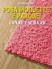 Posa Moquette e Parquet con il Fai da Te (eBook)