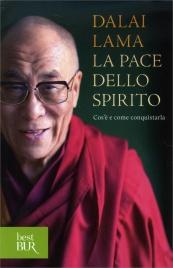LA PACE DELLO SPIRITO Cos'è e come conquistarla di Dalai Lama