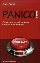 PANICO! Come smettere di temerlo e riuscire a superarlo di Italo Conti