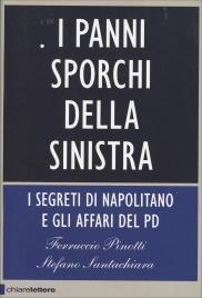 I PANNI SPORCHI DELLA SINISTRA I segreti di Napolitano e gli affari del PD di Ferruccio Pinotti, Stefano Santachiara