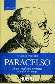 PARACELSO Magia, medicina e profezia alla fine dei tempi di Charles Webster