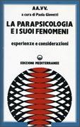 LA PARAPSICOLOGIA E I SUOI FENOMENI Esperienze e considerazioni di a cura di Paola Giovetti