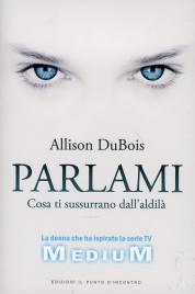 PARLAMI Cosa ti sussurrano dall'aldilà di Allison DuBois